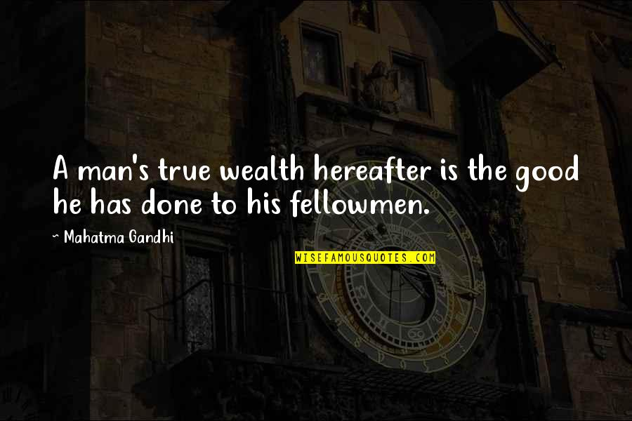 Good Men Quotes By Mahatma Gandhi: A man's true wealth hereafter is the good