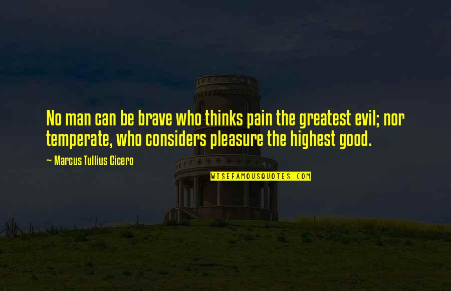 Good Men Quotes By Marcus Tullius Cicero: No man can be brave who thinks pain