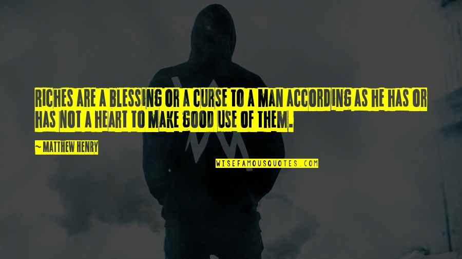 Good Men Quotes By Matthew Henry: Riches are a blessing or a curse to