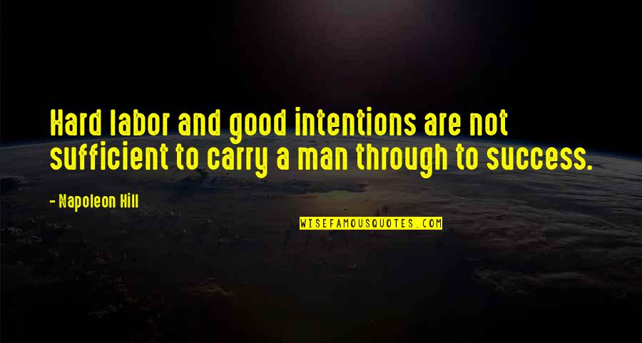 Good Men Quotes By Napoleon Hill: Hard labor and good intentions are not sufficient