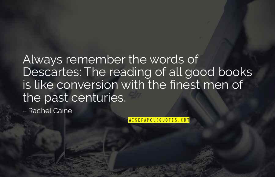 Good Men Quotes By Rachel Caine: Always remember the words of Descartes: The reading