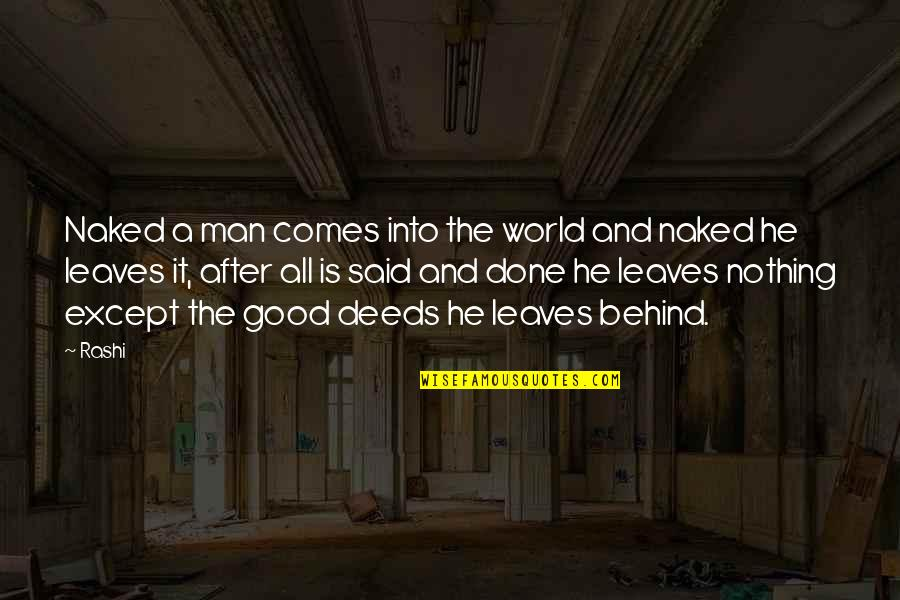 Good Men Quotes By Rashi: Naked a man comes into the world and