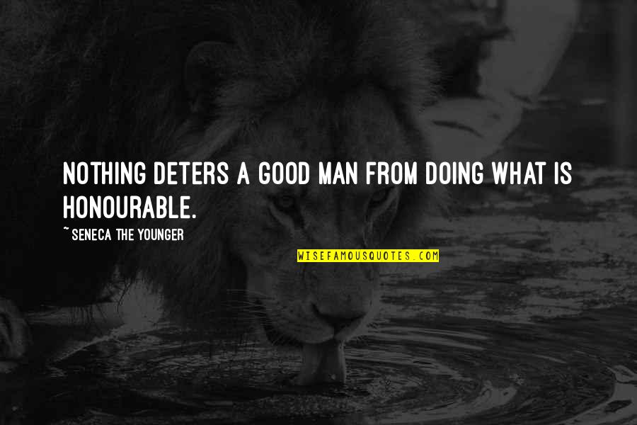 Good Men Quotes By Seneca The Younger: Nothing deters a good man from doing what