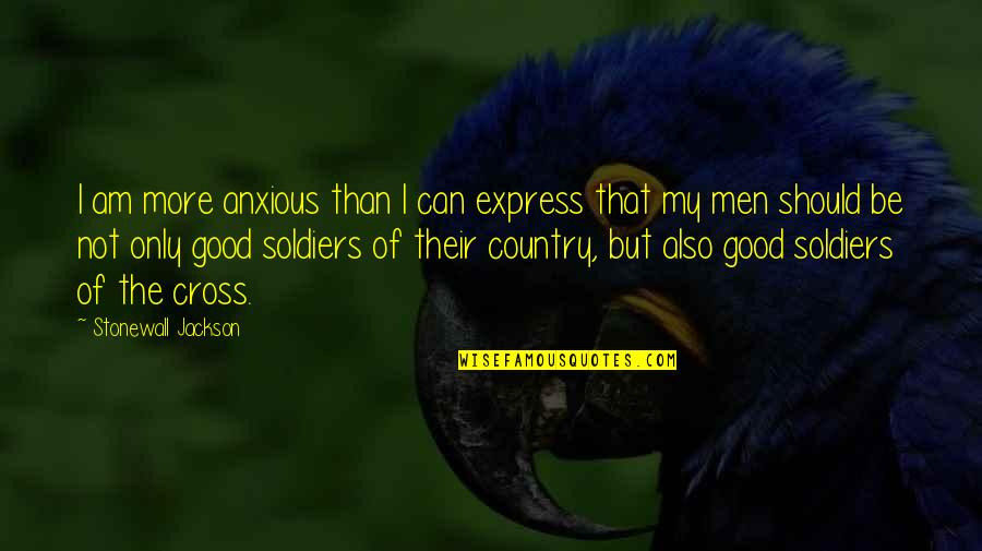 Good Men Quotes By Stonewall Jackson: I am more anxious than I can express