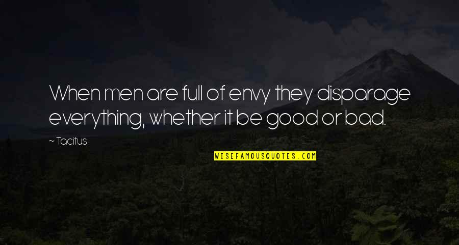 Good Men Quotes By Tacitus: When men are full of envy they disparage
