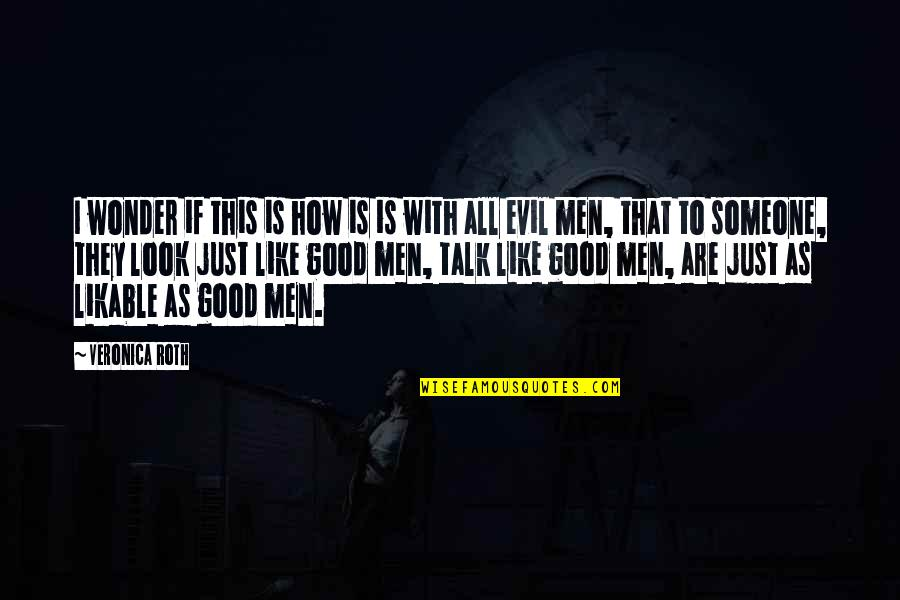 Good Men Quotes By Veronica Roth: I wonder if this is how is is