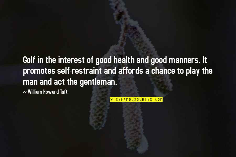 Good Men Quotes By William Howard Taft: Golf in the interest of good health and