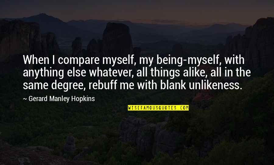 Good Metal Band Quotes By Gerard Manley Hopkins: When I compare myself, my being-myself, with anything