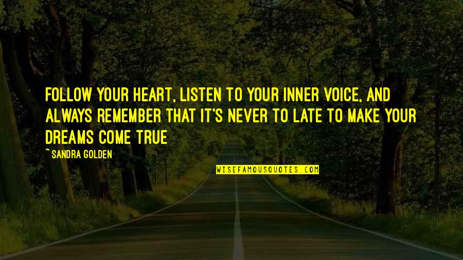 Good Metal Band Quotes By Sandra Golden: Follow your heart, listen to your inner voice,
