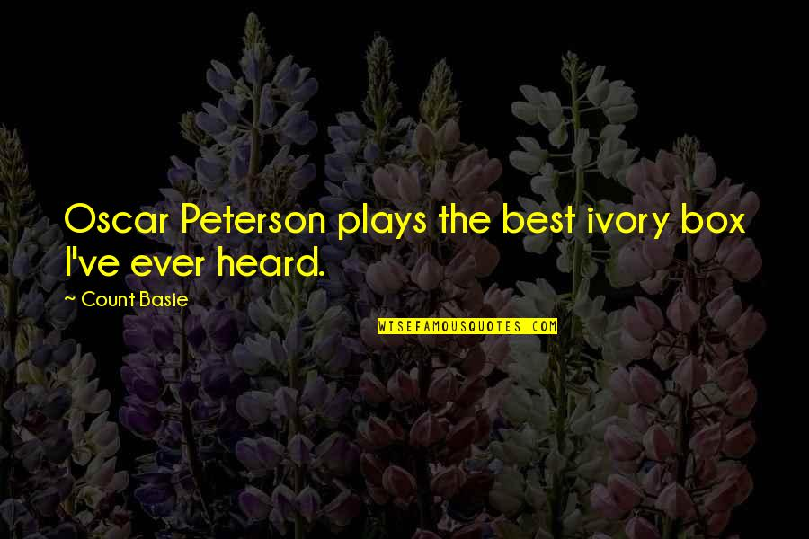 Good Morning And Hope Quotes By Count Basie: Oscar Peterson plays the best ivory box I've