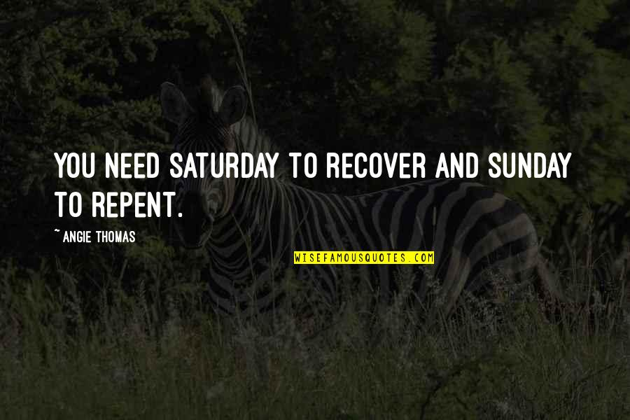 Good Morning Cute Baby Quotes By Angie Thomas: You need Saturday to recover and Sunday to