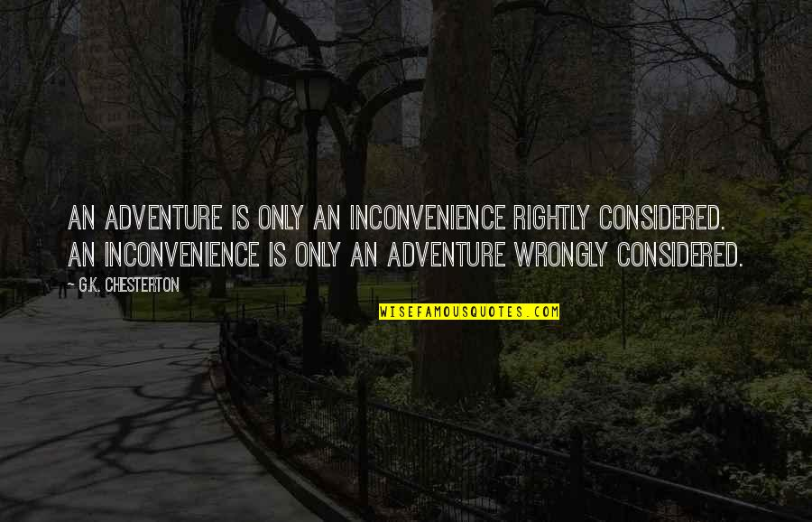 Good Morning Friday Quotes By G.K. Chesterton: An adventure is only an inconvenience rightly considered.