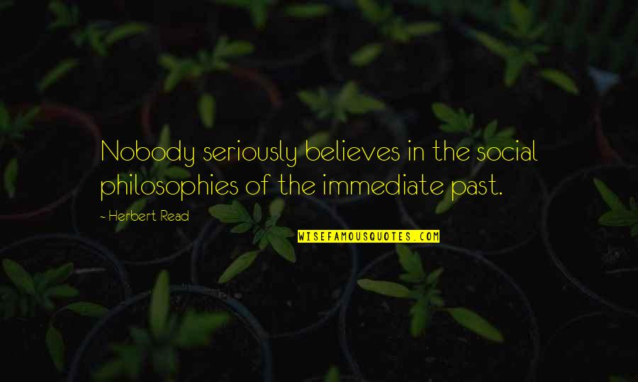 Good Morning Friday Quotes By Herbert Read: Nobody seriously believes in the social philosophies of