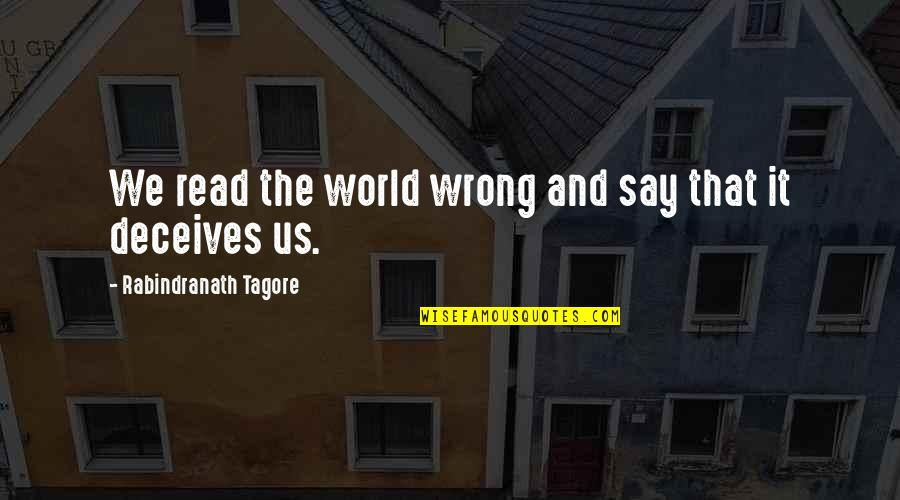 Good Morning Friday Quotes By Rabindranath Tagore: We read the world wrong and say that