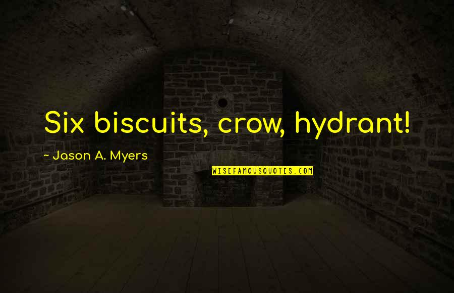 Good Morning Get Up Quotes By Jason A. Myers: Six biscuits, crow, hydrant!