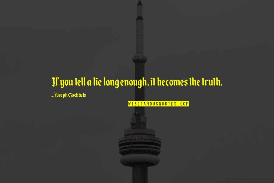 Good Morning Get Up Quotes By Joseph Goebbels: If you tell a lie long enough, it