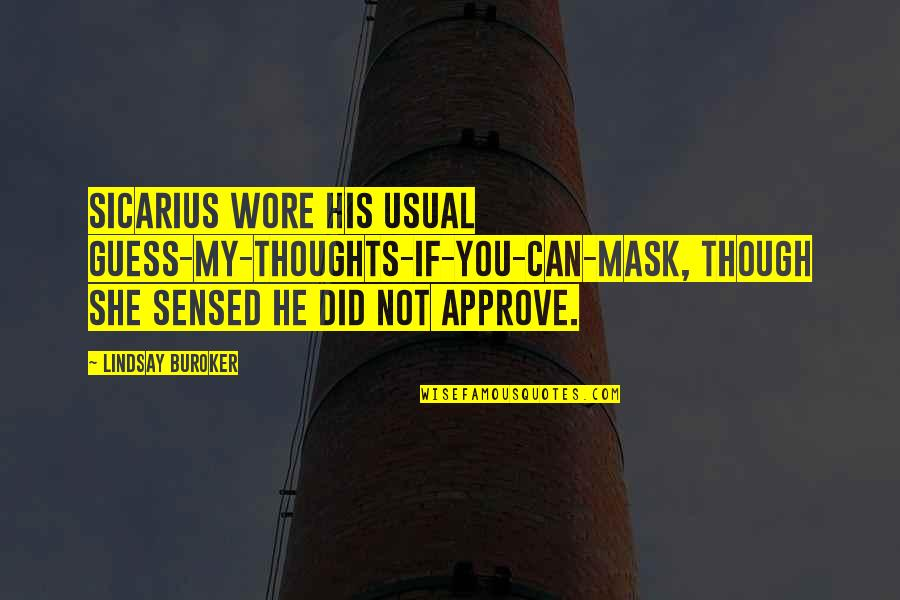 Good Morning Get Up Quotes By Lindsay Buroker: Sicarius wore his usual guess-my-thoughts-if-you-can-mask, though she sensed