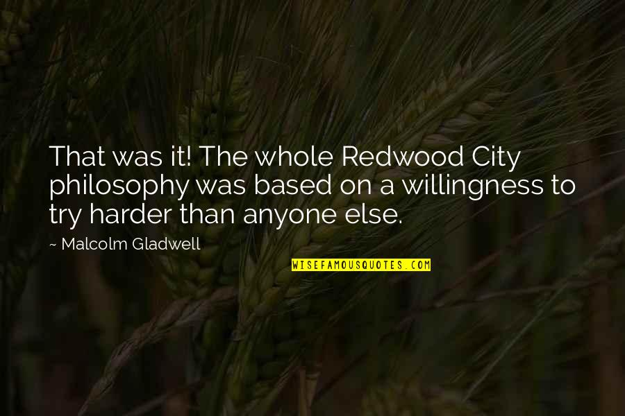 Good Morning Get Up Quotes By Malcolm Gladwell: That was it! The whole Redwood City philosophy