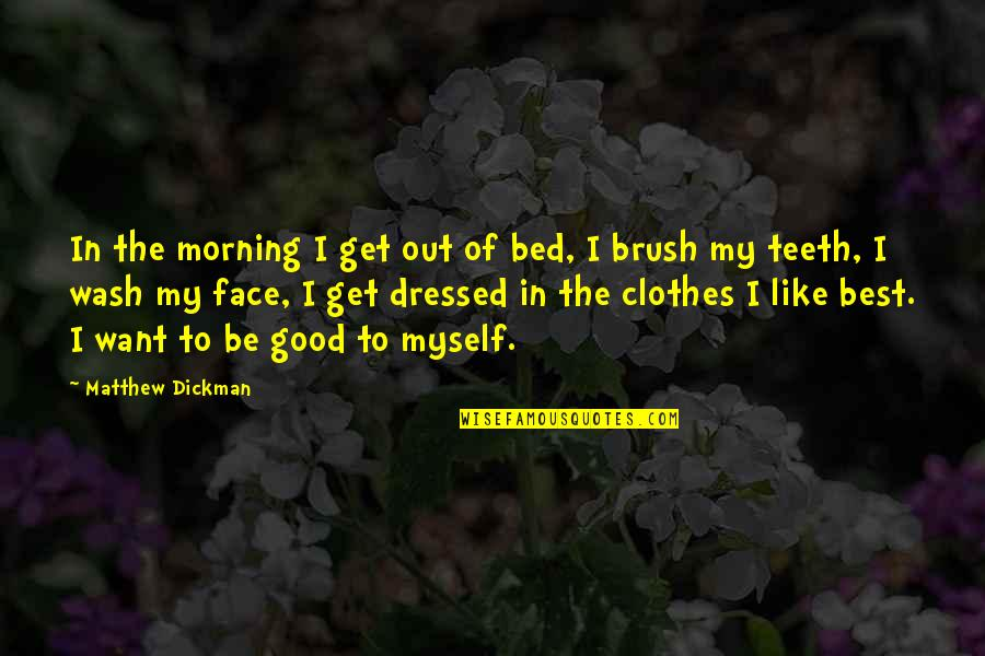 Good Morning Get Up Quotes By Matthew Dickman: In the morning I get out of bed,