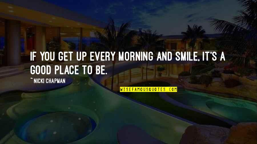 Good Morning Get Up Quotes By Nicki Chapman: If you get up every morning and smile,
