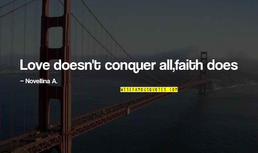 Good Morning Get Up Quotes By Novellina A.: Love doesn't conquer all,faith does