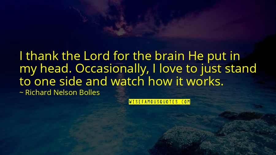 Good Morning Get Up Quotes By Richard Nelson Bolles: I thank the Lord for the brain He