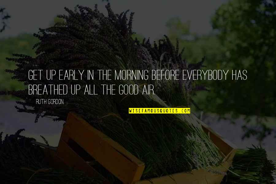 Good Morning Get Up Quotes By Ruth Gordon: Get up early in the morning before everybody