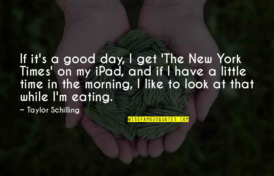 Good Morning Get Up Quotes By Taylor Schilling: If it's a good day, I get 'The