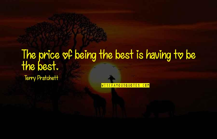 Good Morning Get Up Quotes By Terry Pratchett: The price of being the best is having