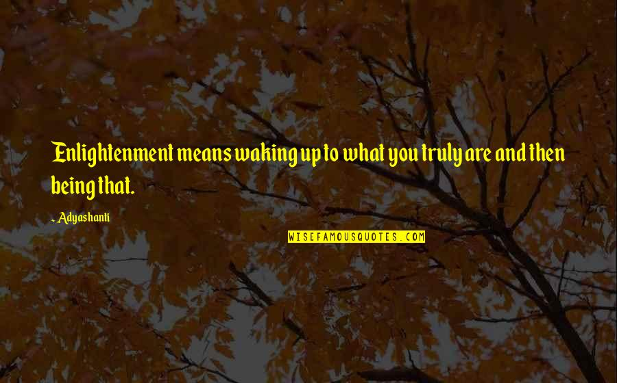 Good Morning Images With Spiritual Quotes By Adyashanti: Enlightenment means waking up to what you truly