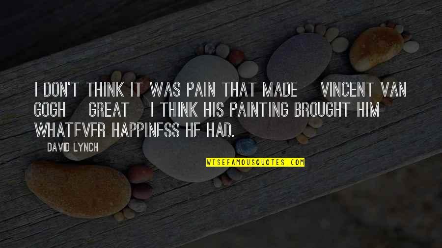 Good Morning Images With Spiritual Quotes By David Lynch: I don't think it was pain that made