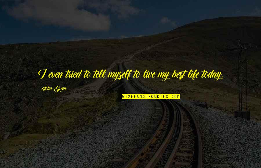 Good Morning Images With Spiritual Quotes By John Green: I even tried to tell myself to live