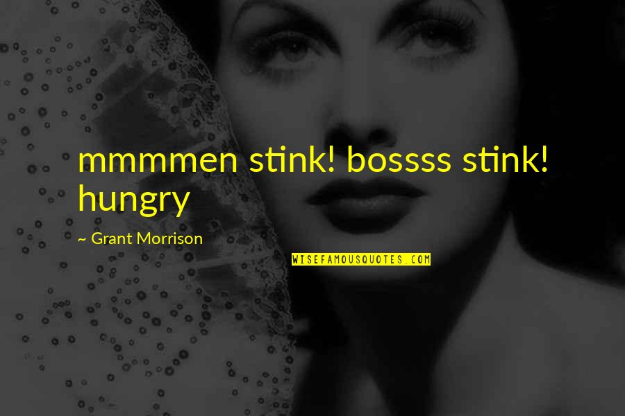 Good Morning Inspirational And Motivational Quotes By Grant Morrison: mmmmen stink! bossss stink! hungry