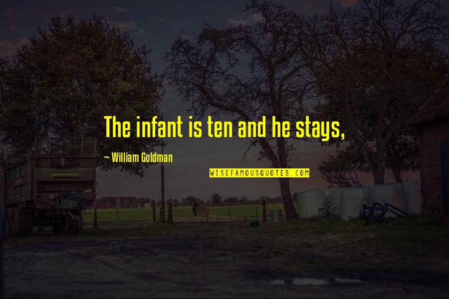 Good Morning Inspirational And Motivational Quotes By William Goldman: The infant is ten and he stays,