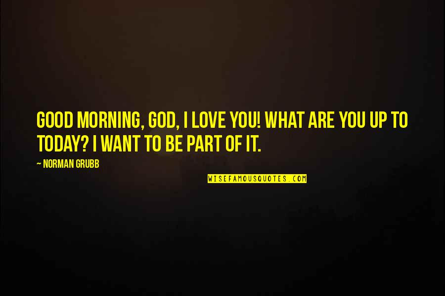 good morning l love you quotes by norman grubb good morning god i