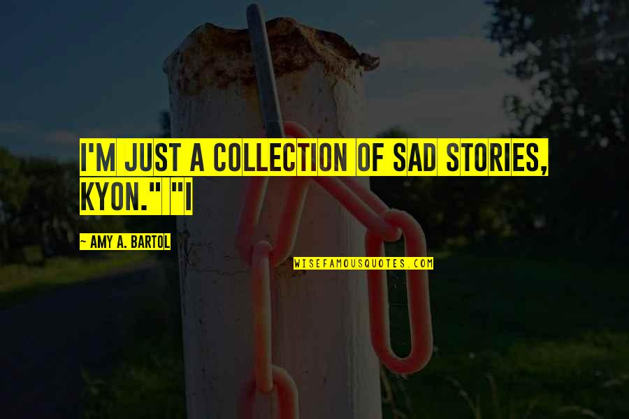 """Good Morning Miss You Quotes By Amy A. Bartol: I'm just a collection of sad stories, Kyon."""""""