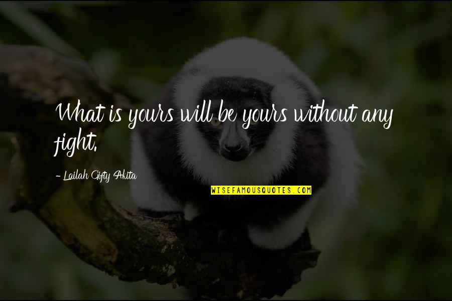 Good Morning Miss You Quotes By Lailah Gifty Akita: What is yours will be yours without any