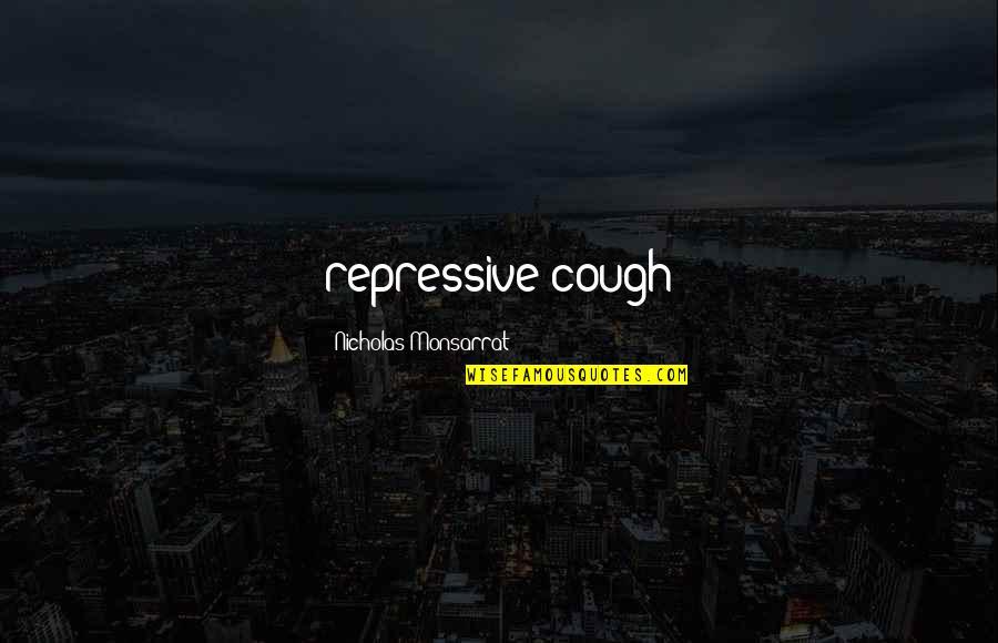 Good Morning School Quotes By Nicholas Monsarrat: repressive cough