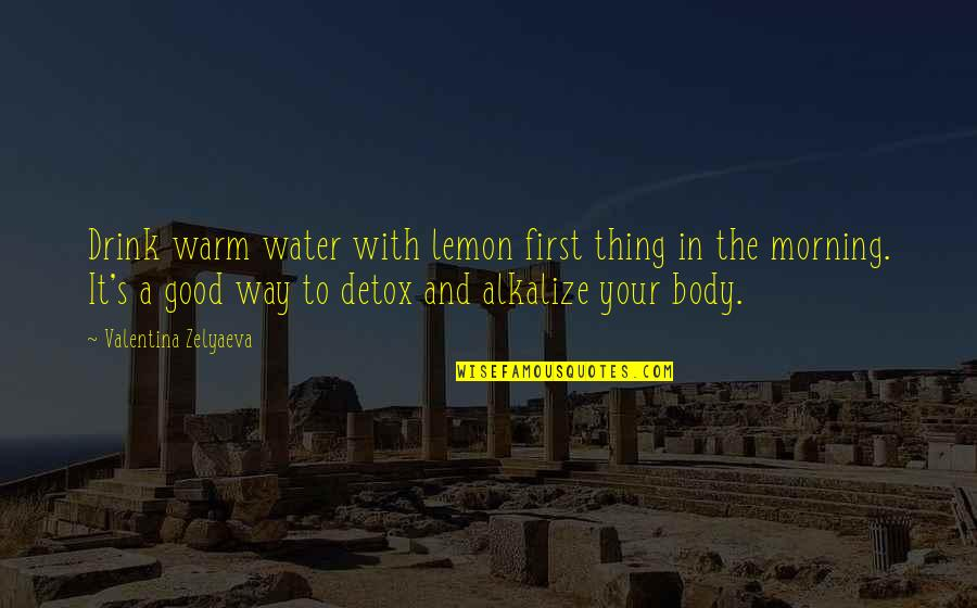 Good Morning Warm Quotes By Valentina Zelyaeva: Drink warm water with lemon first thing in