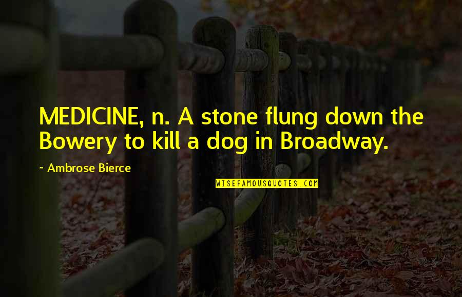 Good Morning Witch Quotes By Ambrose Bierce: MEDICINE, n. A stone flung down the Bowery