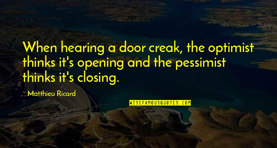 Good Morning Witch Quotes By Matthieu Ricard: When hearing a door creak, the optimist thinks