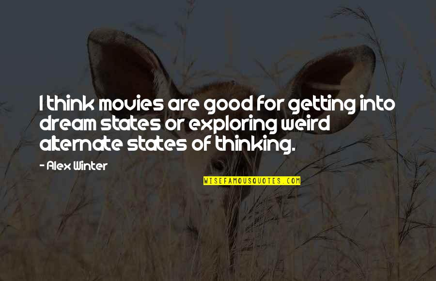 Good Movies Quotes By Alex Winter: I think movies are good for getting into