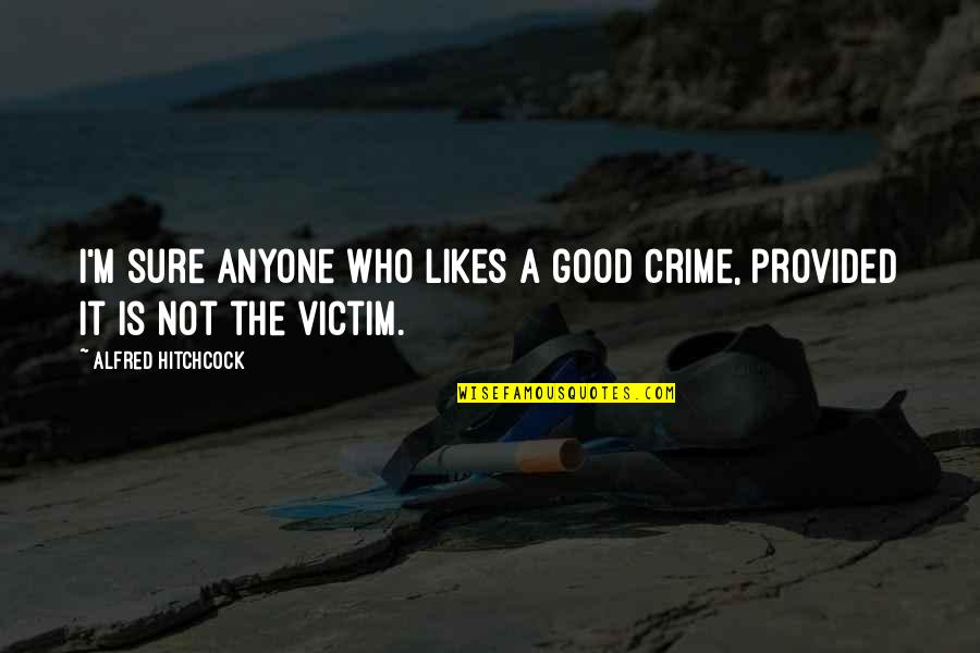 Good Movies Quotes By Alfred Hitchcock: I'm sure anyone who likes a good crime,