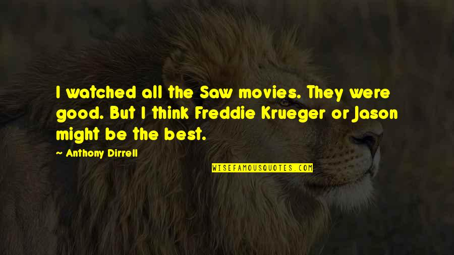 Good Movies Quotes By Anthony Dirrell: I watched all the Saw movies. They were