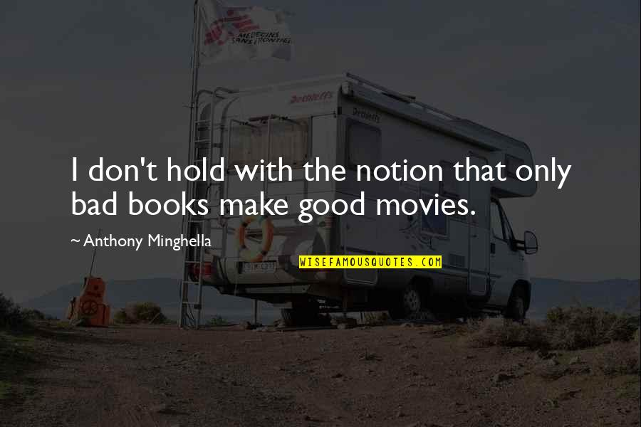 Good Movies Quotes By Anthony Minghella: I don't hold with the notion that only