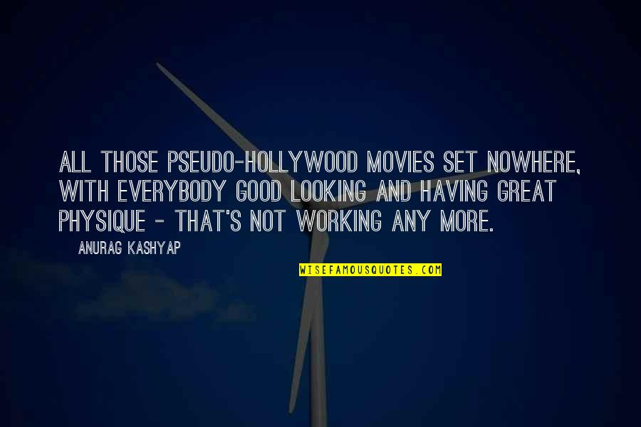 Good Movies Quotes By Anurag Kashyap: All those pseudo-Hollywood movies set nowhere, with everybody