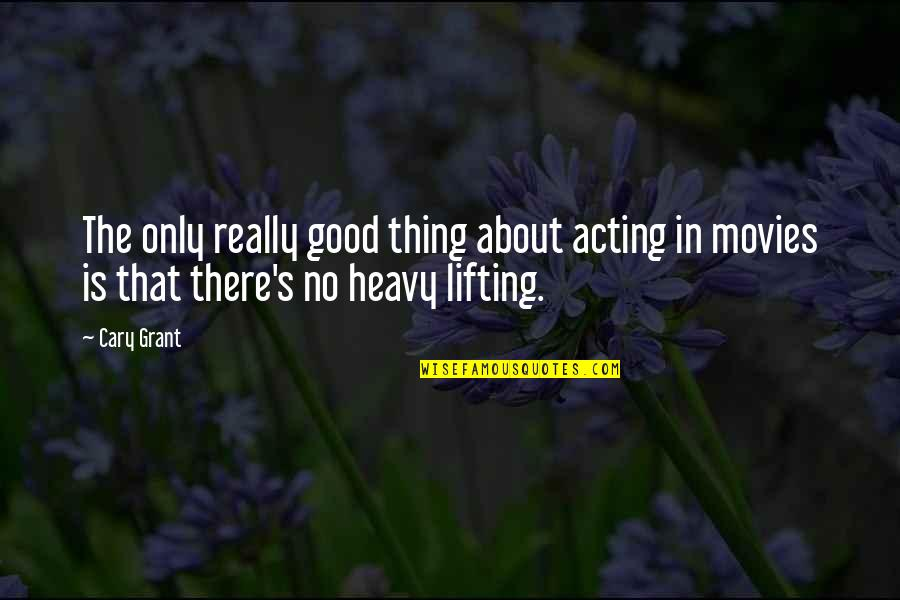 Good Movies Quotes By Cary Grant: The only really good thing about acting in