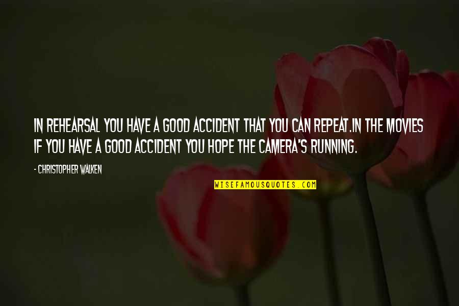 Good Movies Quotes By Christopher Walken: In rehearsal you have a good accident that