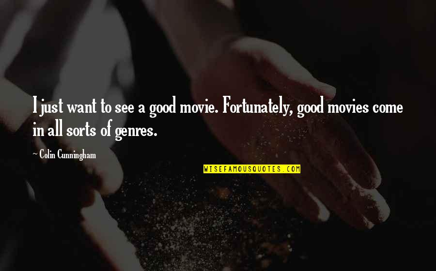 Good Movies Quotes By Colin Cunningham: I just want to see a good movie.