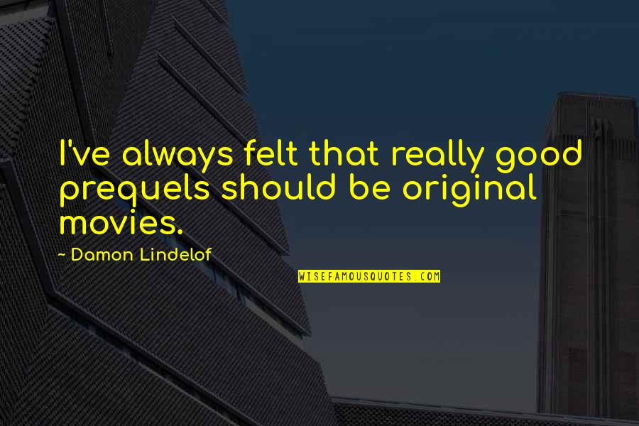 Good Movies Quotes By Damon Lindelof: I've always felt that really good prequels should